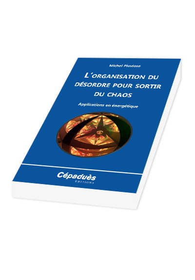 michel pluviose etude energetique livre l'organisation du désordre pour sortir du chaos, cépaduès edition